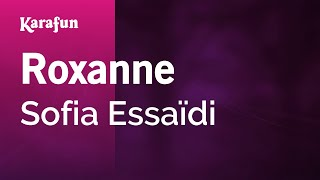 Karaoke Roxanne - Sofia Essaidi *