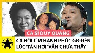 """Ca Sĩ Duy Quang – Cả Cuộc Đời Đi Tìm Hạnh Phúc Gia Đình Cho Đến Lúc """"Tàn Hơi"""" Mà Vẫn Không Thấy"""