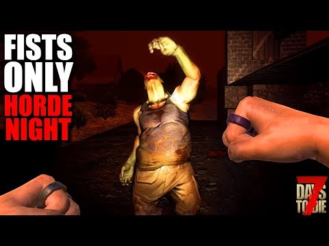 7 Days To Die: FISTS ONLY #7 - HORDE NIGHT! | 7 Days To Die (Alpha 18 Gameplay)