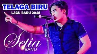 Video SETIA BAND - TELAGA BIRU (NEW SONG 2018) download MP3, 3GP, MP4, WEBM, AVI, FLV Oktober 2018