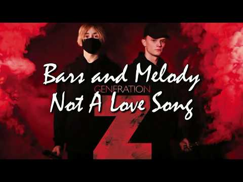Bars and Melody - Not A Love Song LYRICS (Generation Z album, NEW SONG)