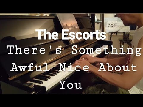 The Escorts - There's Something Awful Nice About You piano cover