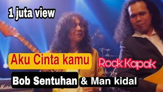 Download lagu Aku Cinta Kamu - Bob Sentuhan Ft. Man Kidal (Official Music Video) Sound Rock Kapak memang padu