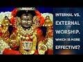 Internal vs external worship. Which is more effective? I Guru Karunamaya