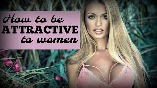 How To Be ☀Attractive☀ To Women