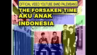 THE FORSAKEN TIME - AKU ANAK INDONESIA (COVER S.I.D)