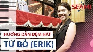 """Hướng dẫn đệm hát piano """"Từ bỏ""""- Erik"""