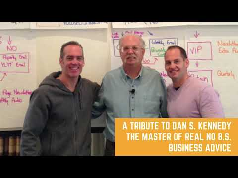 A Tribute to Dan S. Kennedy the Master of Real No B.S. Business Advice