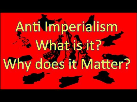 Anti Imperialism:  What Is It? Why Does It Matter?
