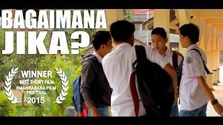 Film Pendek Tentang Kehidupan Anak SMA 'Bagaimana Jika'