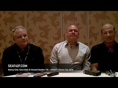 Manny Coto, Evan Katz & Howard Gordon 24 LEGACY Interview Comic Con 2016