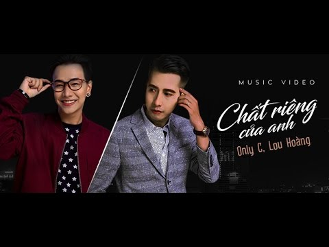 CHẤT RIÊNG CỦA ANH | OnlyC ft. Lou Hoàng - ROCKER ft HỮU VI