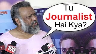 MULK Movie Director Anubhav Sinha Angry On Reporter