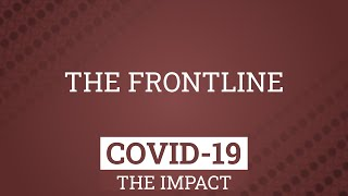 Covid-19 | The Impact - The Frontline