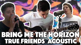 Bring Me The Horizon - True Friends (Acoustic Cover) ft. Timo Bonner