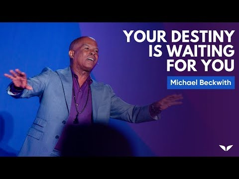 video:Your Destiny Is Waiting For You   Micheal Bernard Beckwith