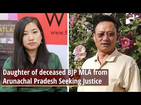 Daughter of Deceased BJP MLA from Arunachal Pradesh Seeking Justice