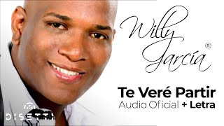 WILLY GARCIA - TE VERE PARTIR  [Audio video]