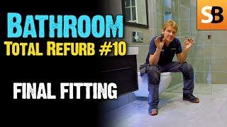 Bathroom Renovation #10 - Final Fitting