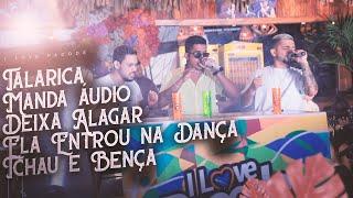 I Love Pagode - Talarica | Manda Áudio | Deixa Alagar | Ela Entrou na Dança | Tchau e Bença