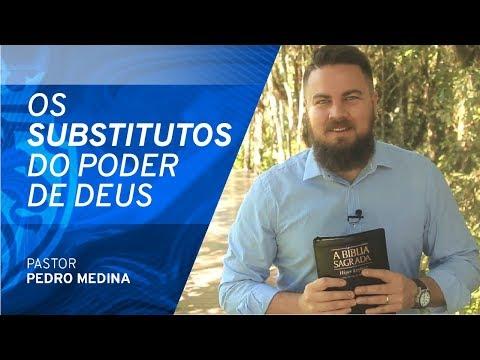 Os Substitutos do Poder de Deus - Pr Pedro Medina