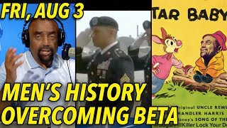 Aug 3: Soldiers' Remains Return; Overcoming Being Beta; Tar Baby!