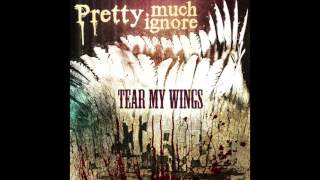 Pretty Much Ignore - Tear My wings: Full Album 2009