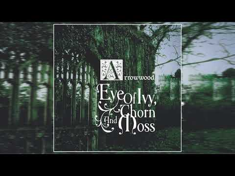 Arrowwood - Eye Of Ivy, Thorn And Moss (Full Album)