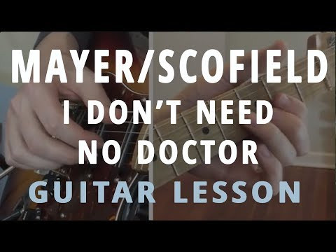 I Don't Need No Doctor - Guitar Lesson - In the Style of John Mayer/Scofield