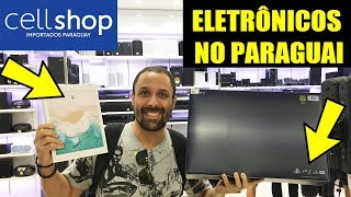 Compras no Paraguai 2019 - Eletrônicos na Cellshop - preços dos videogames, celulares, drones, etc