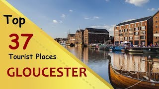 """GLOUCESTER"" Top 37 Tourist Places 