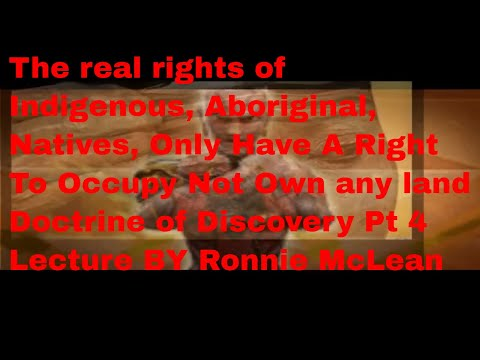 The Real Rights Of Indigenous, Aboriginal,  Natives, Only Have A Right  To Occupy Not Own Any Land