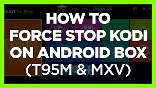 HOW TO FORCE STOP KODI ON ANDROID BOX (T95M OR MXV MODELS)