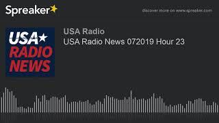USA Radio News 072019 Hour 23