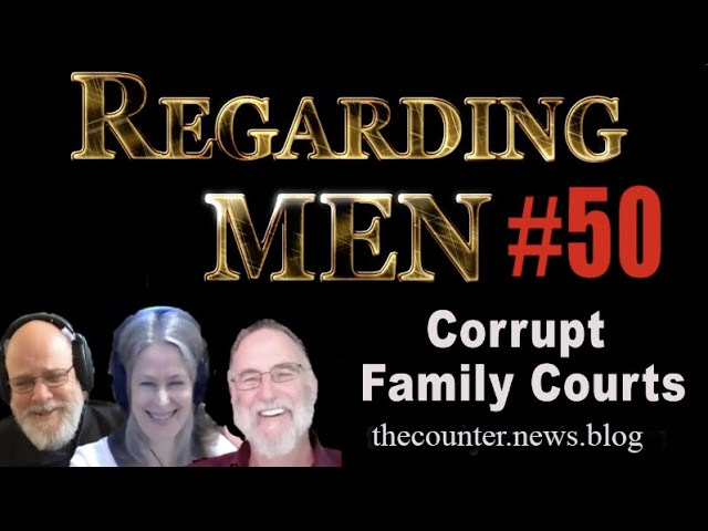 Corrupt Family Courts - check out thecounter.news.blog - Regarding Men #50
