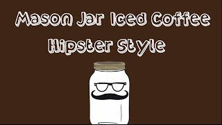 How To Brew Iced Coffee In A Mason Jar, Just Like A Hipster