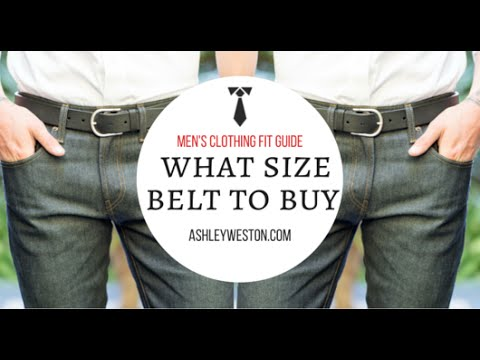 What Size Belt To Buy - Men\u0027s Clothing Fit Guide - YouTube
