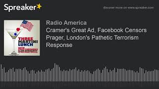Cramer's Great Ad, Facebook Censors Prager, London's Pathetic Terrorism Response