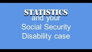 Statistics and your Social Security Disability case