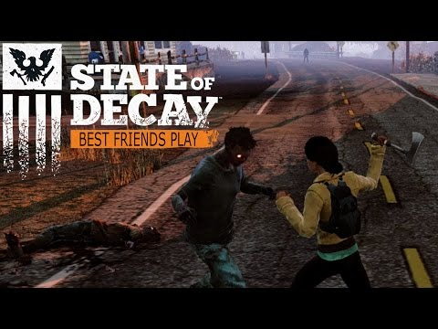 Best Friends Play State of Decay
