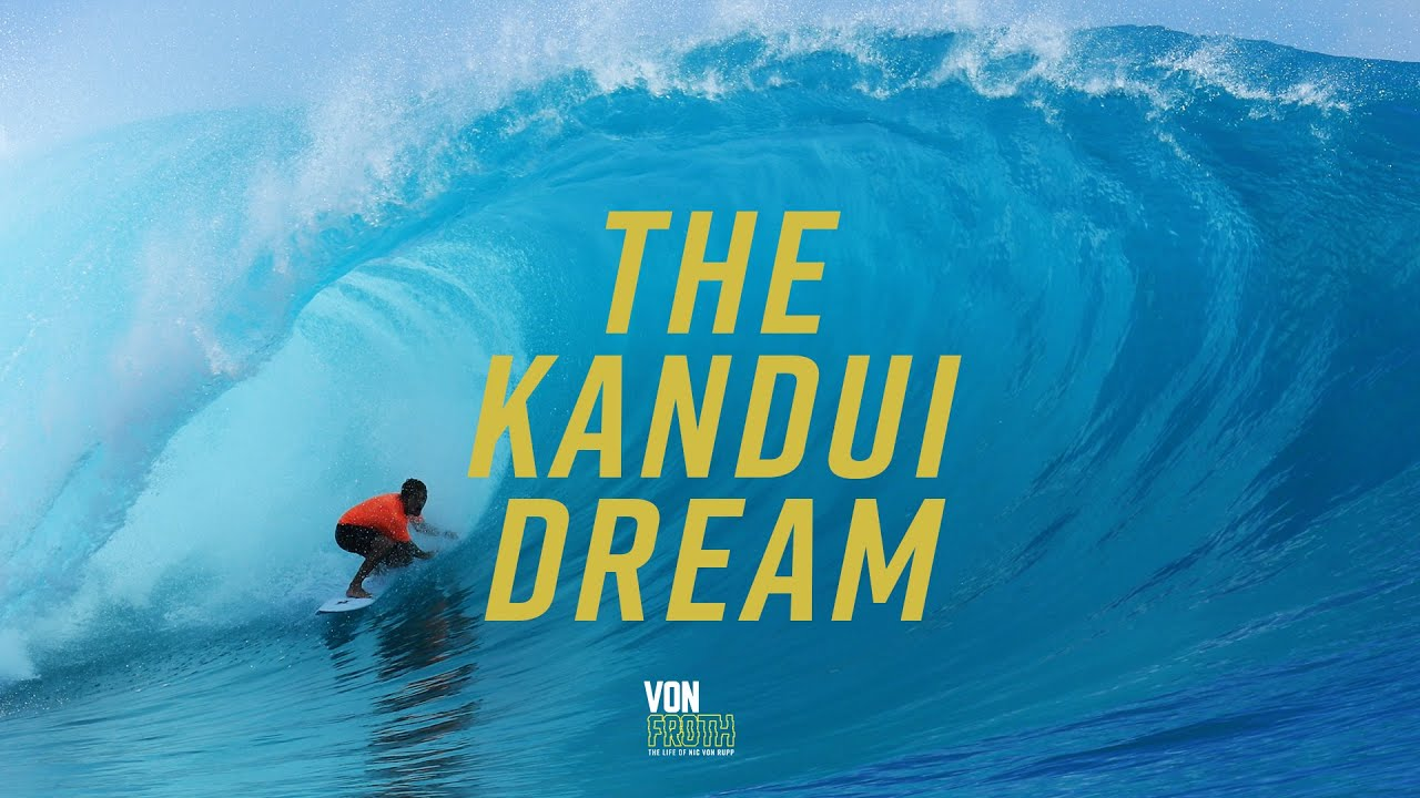 KANDUI THE BEST WAVE IN THE WORLD?   VON FROTH EP 7