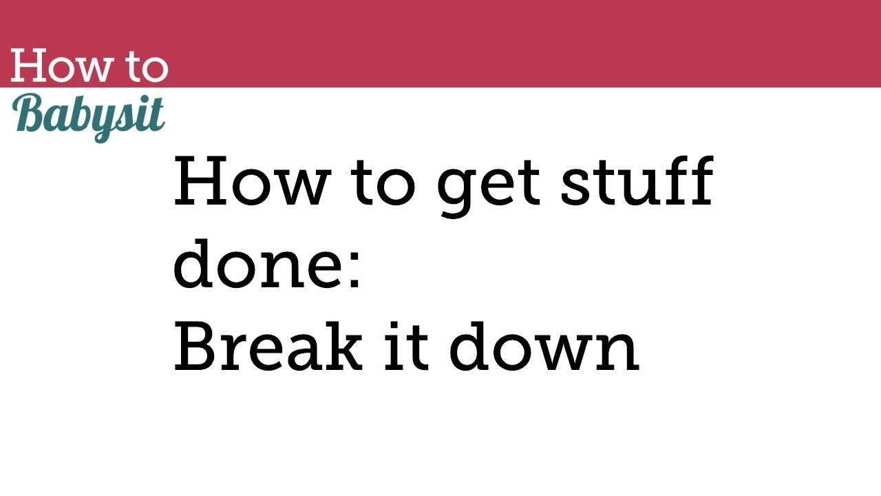 how to get stuff done break it down babysitting course how to get stuff done break it down babysitting course babysitting classes babysitting tips