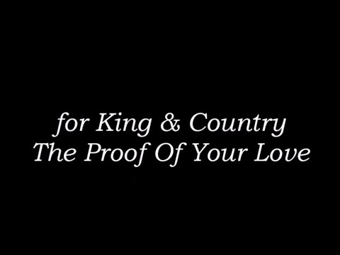 The Proof of Your Love by for KING & COUNTRY (Lyrics)
