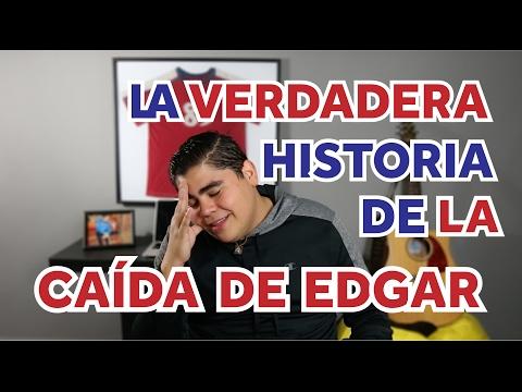 LA VERDADERA HISTORIA SOBRE LA CAÍDA DE EDGAR (mi caída)