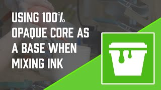 Using 100% Opaque Core As A Base When Mixing Ink thumbnail
