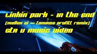 Gambar cover Linkin Park - In The End (Mellen Gi & Tommee Profitt Remix) | GTAV Music Video
