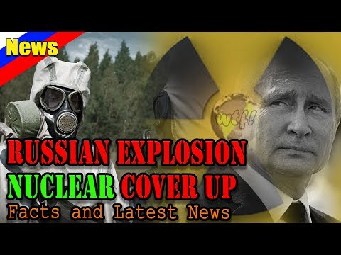 Nuclear explosion 7 dead in Russia. Accident in Severodvinsk takes out Putins Rosatom missile.