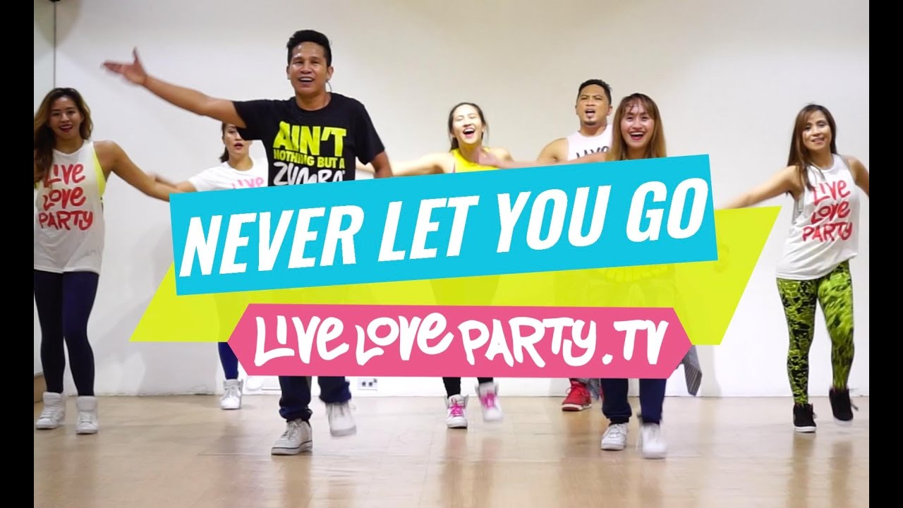 Never Let You Go | Zumba | Live Love Party