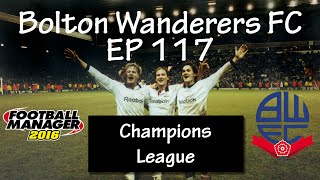Football Manager 2016 - Bolton Wanderers EP117 - CL Misery