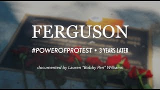 Ferguson: #PowerOfProtest 3 years later - Black History Month Mini-Doc